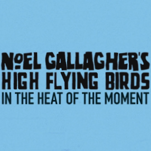 Music | In The Heat Of The Moment by Noel Gallagher's High Flying Birds