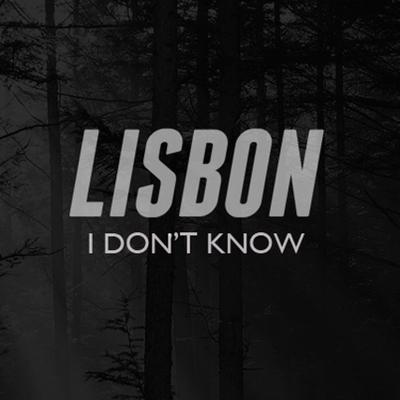 Music | I Don't Know by Lisbon